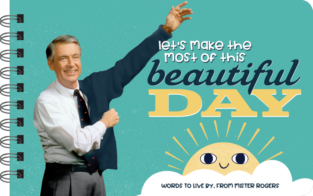 Let's Make The Most Of This Beautiful Day: Words To Live By, From Mr. Rogers