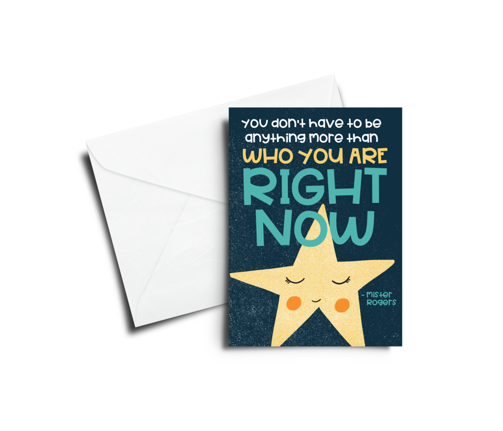 "'You don't have to be anything more than who you are right now""- Mister Rogers Greeting Card"