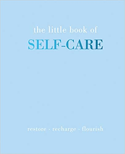 The Little Book of Self-Care: Restore - Recharge - Flourish