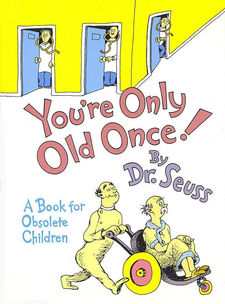 Dr. Seuss You're Only Old Once