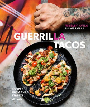 Guerrilla Tacos Recipes from the Streets of L.A