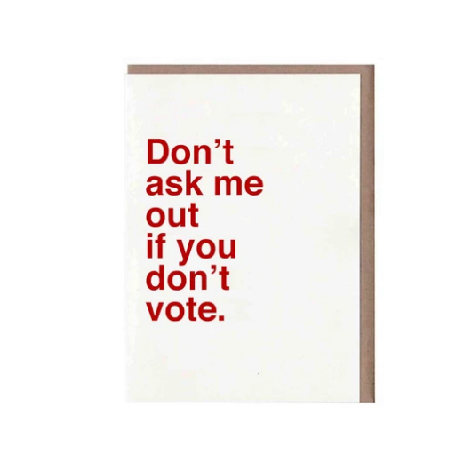 Don't ask me out if you don't vote Card