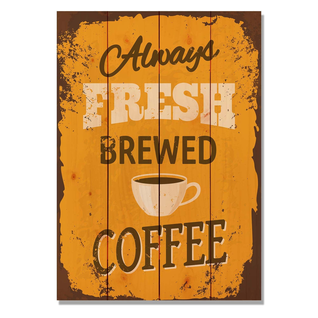 "Always Fresh Brewed Coffee - Classic Pine Wood Art DaydreamHQ Pine Wall Art 14""x20"""
