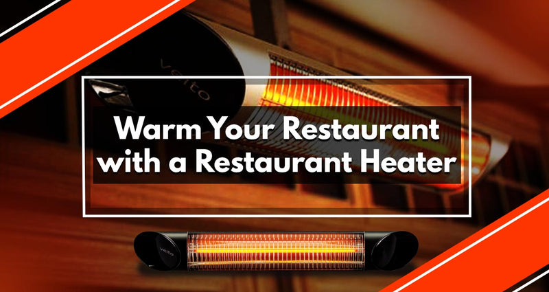 Make Your Customers' Dining Experience a Memorable One with a Restaurant Heater