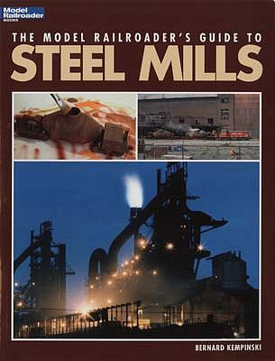 Kalmbach Model Railroaders Guide To Steel Mills