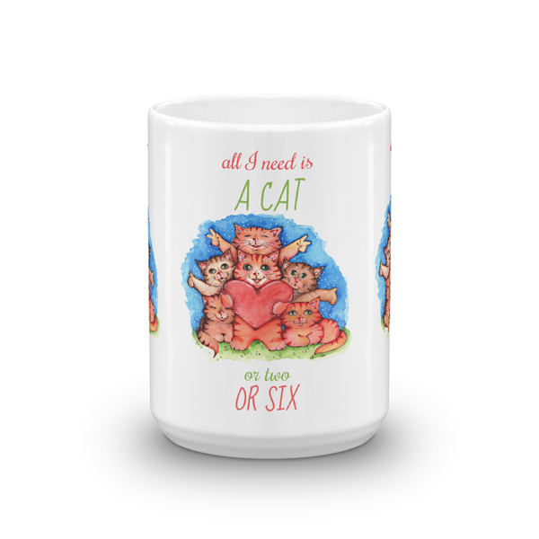 All I Need is a Cat -- Coffee Mug - Gift for Cat Lovers - CatCottageDesign