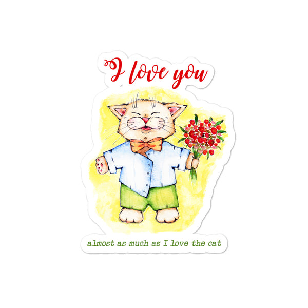 I love you almost as much as the cat | Bubble-free stickers