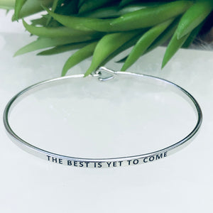 The Best Is Yet To Come Bangle