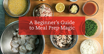 A Beginner's Guide to Meal Prep Magic