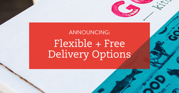 Announcing Flexible + Free Delivery!