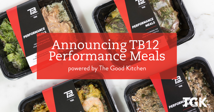 Announcing TB12 Performance Meals powered by The Good Kitchen