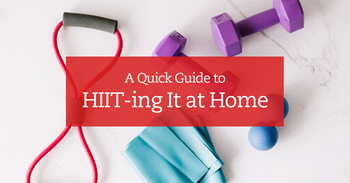 A Quick Guide to HIIT-ing It at Home