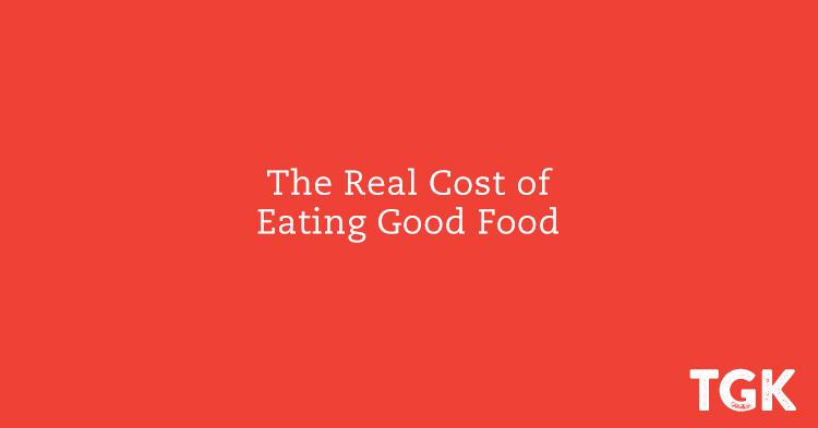 The Real Cost of Eating Good Food