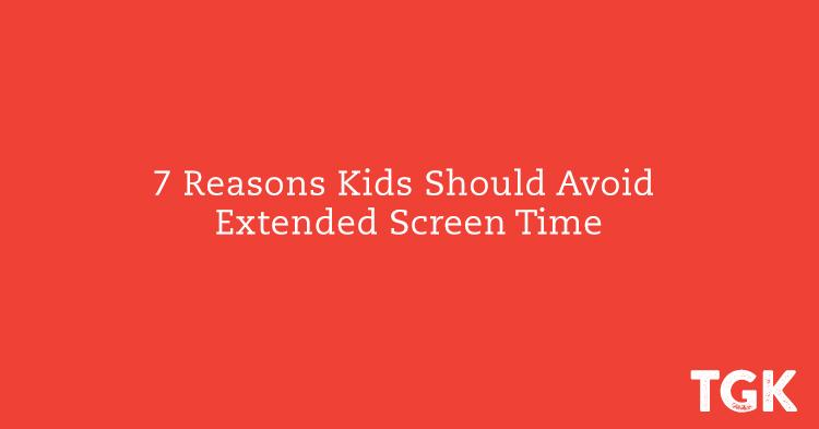 7 Reasons Kids Should Avoid Extended Screen Time