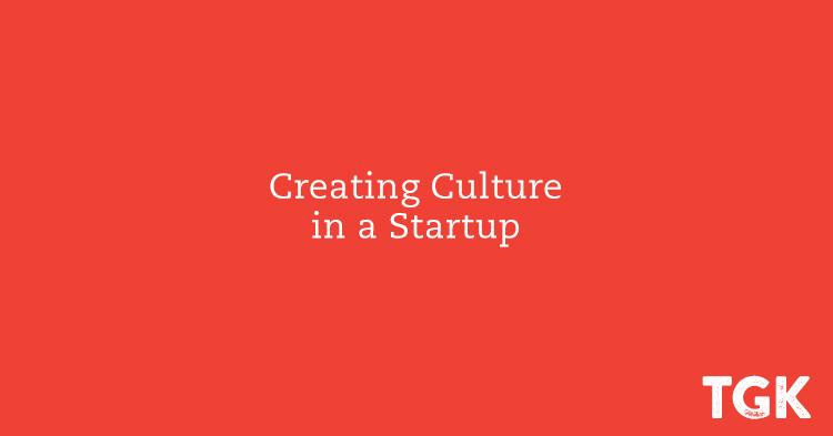 Creating Culture in a Startup