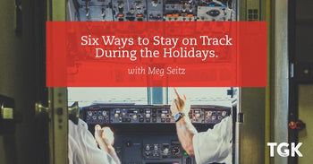 Six Ways to Stay on Track During the Holidays