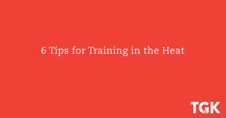 6 Tips for Training in the Heat