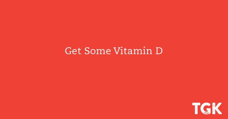 Get Some Vitamin D