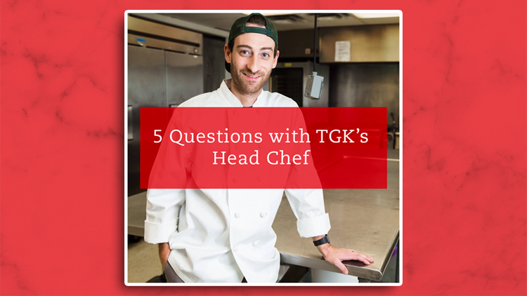 5 Questions with TGK's Head Chef
