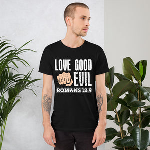 Romans 12:9 - Love Good, HATE Evil T-Shirt
