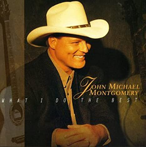 What I Do the Best (CD) John Michael Montgomery