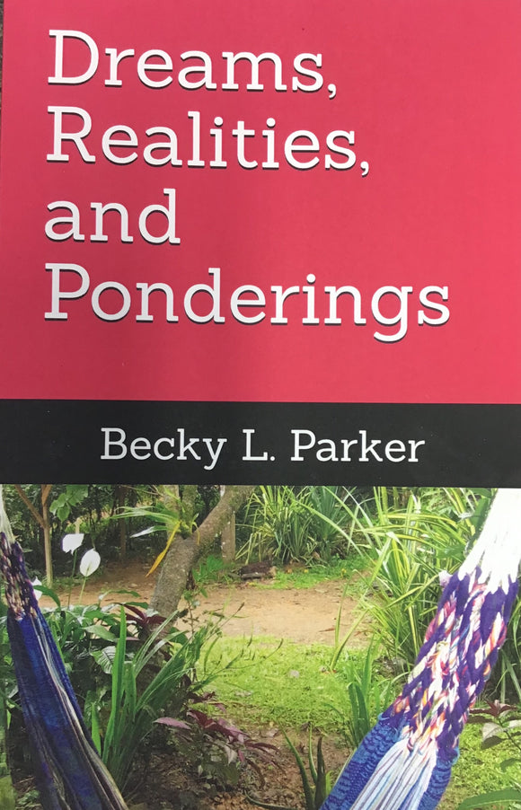 Dreams, Realities, and Ponderings (Paperback) Becky L Parker