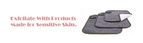 Exfoliate With Products Made for Sensitive Skin