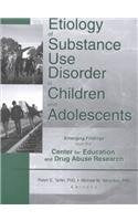 Etiology Of Substance Use Disorder In Children And Adolescents: Emerging Findings From The Center For Education And Drug Abuse Research