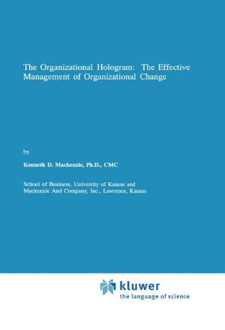 The Organizational Hologram: The Effective Management Of Organizational Change