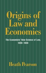 Origins Of Law And Economics: The Economists' New Science Of Law, 1830-1930 (Historical Perspectives On Modern Economics)