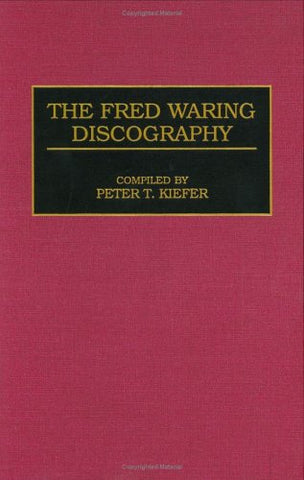 The Fred Waring Discography (Contributions In Drama And Theatre Studies,)