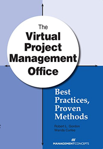 The Virtual Project Management Office: Best Practices, Proven Methods