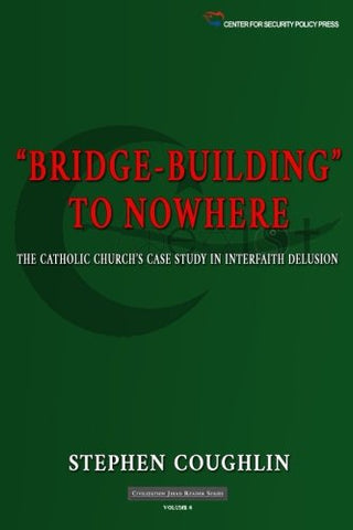 """Bridge-Building"" To Nowhere: The Catholic Church'S Case Study In Interfaith Delusion (Civilization Jihad Reader Series) (Volume 6)"
