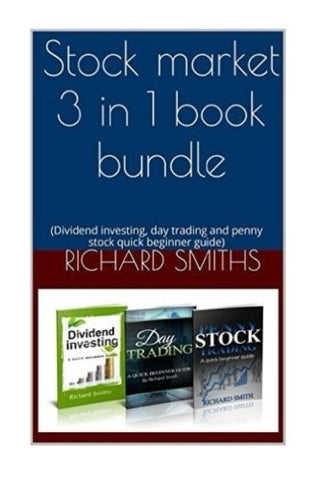 Stock Market 3 In 1 Book Bundle:: (Day Trading For Beginner, Dividend Investing For Beginner, Penny Stocks For Beginner, How To Trade Stock, Stock Market Strategy, Dividend Income, Investing)