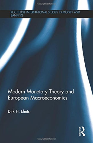Modern Monetary Theory And European Macroeconomics (Routledge International Studies In Money And Banking)