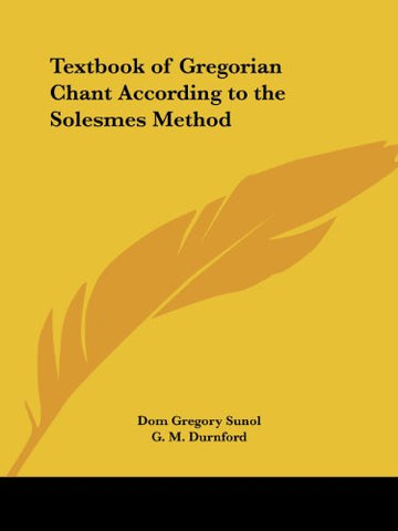 Textbook Of Gregorian Chant According To The Solesmes Method
