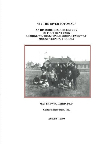 """By The River Potomac"": An Historic Resource Study Of Fort Hunt Park, George Washington Memorial Parkway, Mount Vernon, Virginia"