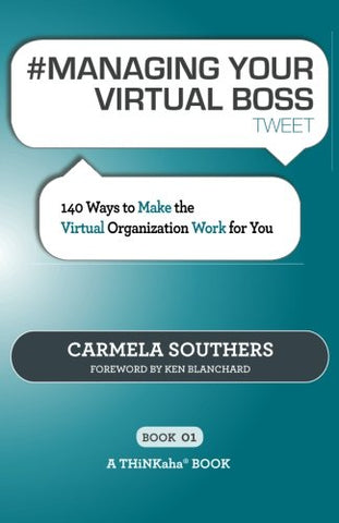 # Managing Your Virtual Boss Tweet Book01: 140 Ways To Make The Virtual Organization Work For You