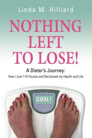 Nothing Left To Lose: How I Lost 110 Pounds And Reclaimed My Health And Life