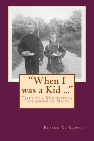 """When I Was A Kid ..."" Tales Of A Midcentury Childhood In Maine: ""When I Was A Kid ..."" Tales Of A Midcentury Childhood In Maine"