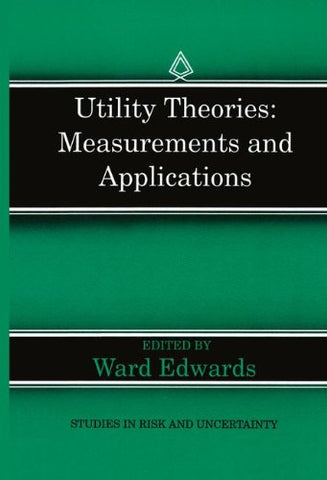 Utility Theories: Measurements And Applications (Studies In Risk And Uncertainty)