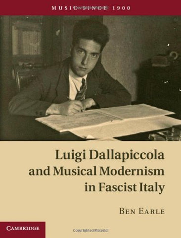 Luigi Dallapiccola And Musical Modernism In Fascist Italy (Music Since 1900)