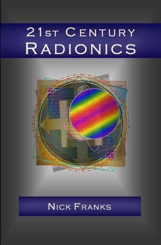 21St Century Radionics: New Frontiers In Vibrational Medicine