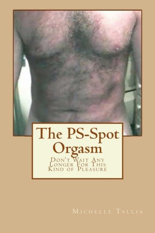 The Ps-Spot Orgasm: Don'T Wait Any Longer For This Kind Of Pleasure