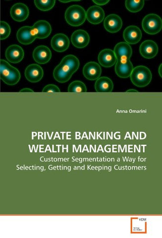 Private Banking And Wealth Management: Customer Segmentation A Way For Selecting, Getting And Keeping Customers