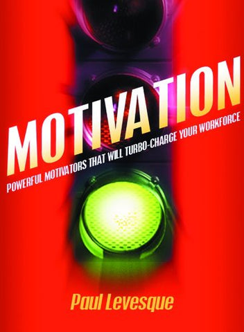 Motivation: Powerful Motivators That Will Turbo-Charge Your Workforce
