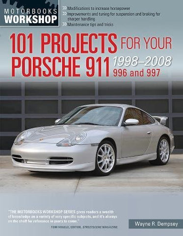 101 Projects For Your Porsche 911, 996 And 997 1998-2008 (Motorbooks Workshop)