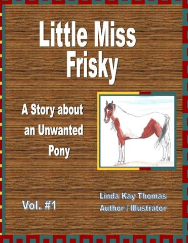 Little Miss Frisky: A Story About An Unwanted Pony