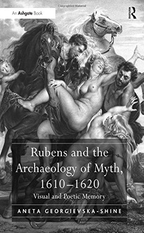 Rubens And The Archaeology Of Myth, 16101620: Visual And Poetic Memory