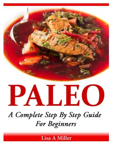 Paleo: A Complete Step By Step Beginners Guide